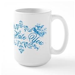 Fancy Blue I Hate You Large Mug