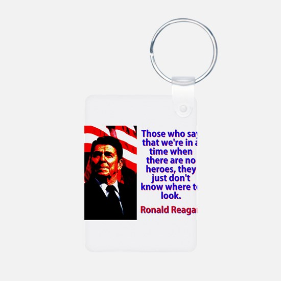 Those Who Say That - Ronald Reagan Keychains