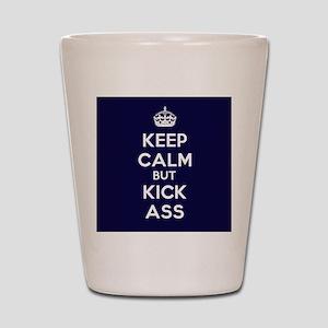 Keep Calm and Kick Ass Shot Glass