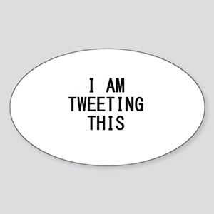 i am tweeting this Sticker (Oval)