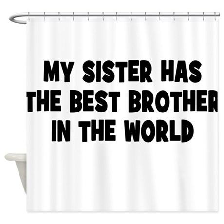 My Sister Has The Best Brother Shower Curtain By Themagiktees