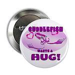 """Cuddlefish wants a hug 2.25"""" Button"""