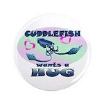 """Cuddlefish wants a hug 3.5"""" Button"""