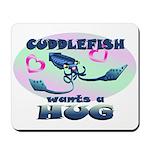 Cuddlefish wants a hug Mousepad