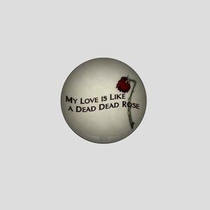 My Love Is Like A Dead Dead Rose Mini Button