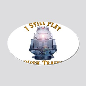 I Still Play with Trains 20x12 Oval Wall Decal