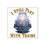 I Still Play with Trains Square Sticker 3