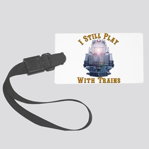 I Still Play with Trains Large Luggage Tag