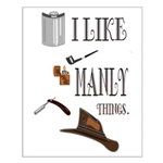 I like manly things Small Poster