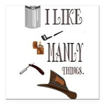 I like manly things Square Car Magnet 3