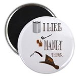 I like manly things Magnet