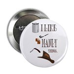 """I like manly things 2.25"""" Button"""