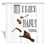 I like manly things Shower Curtain