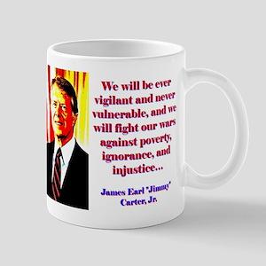 We Will Be Ever Vigilant - Jimmy Carter 11 oz Cera