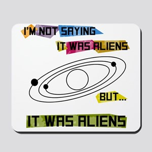 I'm not saying it was aliens but... Mousepad
