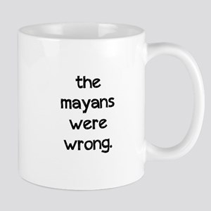 The Mayans were wrong. Mug