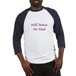 Will Dance For Food Baseball Jersey