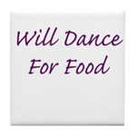 Will Dance For Food Tile Coaster