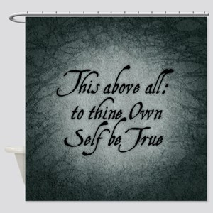 To Thine Own Self Be True Shower Curtain