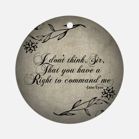Jane Eyre No Right To Command Me Ornament (Round)