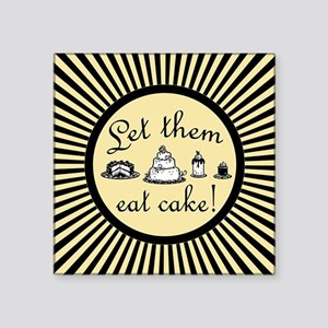 "Sweet Let Them Eat Cake Square Sticker 3"" x 3"""