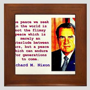 The Peace We Seek - Richard Nixon Framed Tile