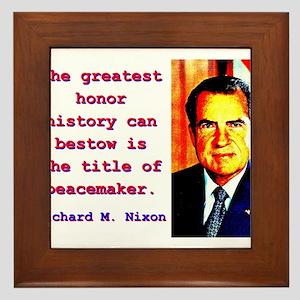 The Greatest Honor - Richard Nixon Framed Tile