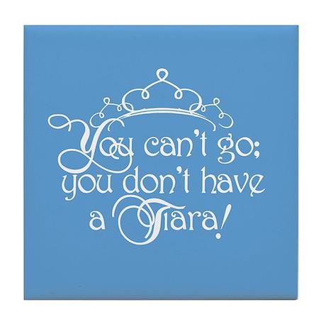 Can't Go, No Tiara Tile Coaster