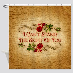I Can't Stand The Sight Of You Shower Curtain