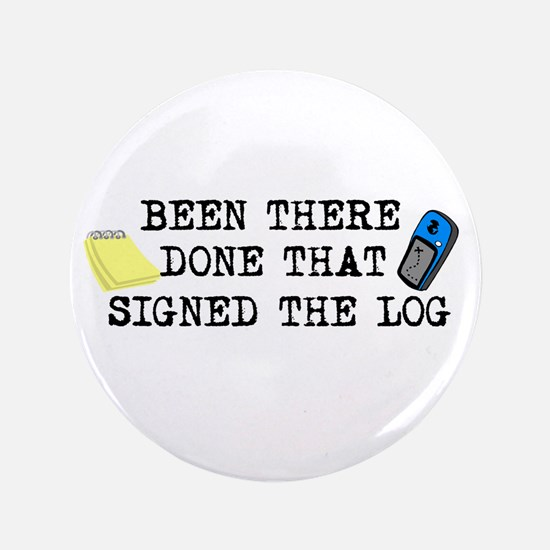 """Been There, Done That, Signed The Log 3.5"""" Button"""