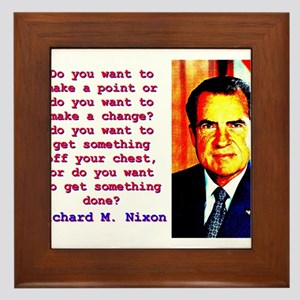 Do You Want To Make A Point - Richard Nixon Framed
