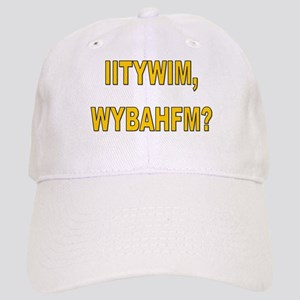 IITYWIMWYBAHFM Cap