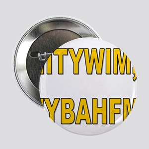 "IITYWIMWYBAHFM 2.25"" Button"