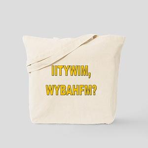IITYWIMWYBAHFM Tote Bag
