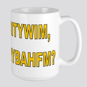 IITYWIMWYBAHFM Large Mug