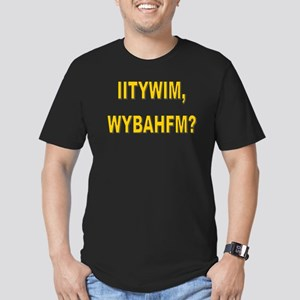 IITYWIMWYBAHFM Men's Fitted T-Shirt (dark)