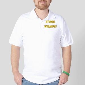 IITYWIMWYBAHFM Golf Shirt