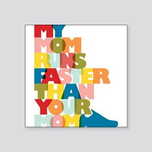 """My Mom Runs Faster Than Your Mom Square Sticker 3"""""""