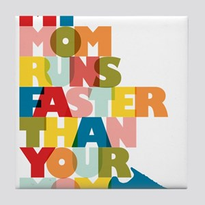My Mom Runs Faster Than Your Mom Tile Coaster