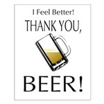 I feel Better. Thank you, Beer! Small Poster