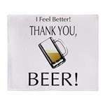I feel Better. Thank you, Beer! Throw Blanket
