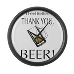 I feel Better. Thank you, Beer! Large Wall Clock