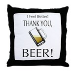 I feel Better. Thank you, Beer! Throw Pillow
