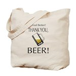 I feel Better. Thank you, Beer! Tote Bag