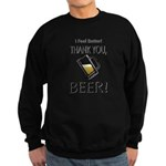 I feel Better. Thank you, Beer! Sweatshirt (dark)