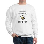 I feel Better. Thank you, Beer! Sweatshirt