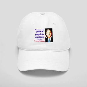 We Admire Your Courage - G W Bush Baseball Cap