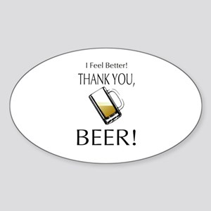 I feel Better. Thank you, Beer! Sticker (Oval)