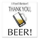 I feel Better. Thank you, Beer! Square Car Magnet