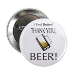 "I feel Better. Thank you, Beer! 2.25"" Button"